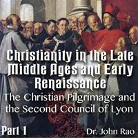 Christianity in the Late Middle Ages-Early Renaissance - Part 01 - The Christian Pilgrimage and the Second Council of Lyon