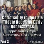 Christianity in the Late Middle Ages-Early Renaissance - Part 02 - Opposition to Papal Supremacy, East and West