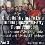 Christianity in the Late Middle Ages-Early Renaissance - Part 03 - The Debate Over Dogmatic, Natural and Mystical Theology