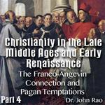Christianity in the Late Middle Ages-Early Renaissance - Part 04- The Franco-Angevin Connection and Pagan Temptations