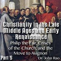 Christianity in the Late Middle Ages-Early Renaissance - Part 05 - Philip the Fair, Crises of the Church, and the Move to Avignon
