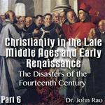 Christianity in the Late Middle Ages-Early Renaissance - Part 06 - The Disasters of the Fourteenth Century