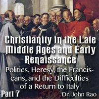 Christianity in the Late Middle Ages-Early Renaissance - Part 07- Politics, Heresy, the Franciscans, and the Difficulties of a Return to Italy