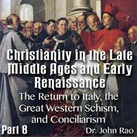 Christianity in the Late Middle Ages-Early Renaissance - Part 08- The Return to Italy, the Great Western Schism, and Conciliarism