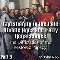 Christianity in the Late Middle Ages-Early Renaissance - Part 09- The Difficulties of the Restored Papacy