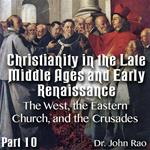 Christianity in the Late Middle Ages-Early Renaissance - Part 10 - The West, the Eastern Church, and the Crusades