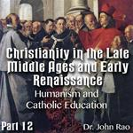 Christianity in the Late Middle Ages-Early Renaissance - Part 12 - Humanism and Catholic Education