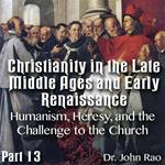 Christianity in the Late Middle Ages-Early Renaissance - Part 13 - Humanism, Heresy, and the Challenge to the Church