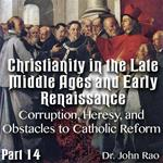 Christianity in the Late Middle Ages-Early Renaissance - Part 14  - Corruption, Heresy, and Obstacles to Catholic Reform