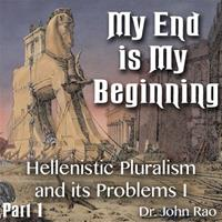 My End is My Beginning - Part 01 - Hellenistic Pluralism and its Problems - I