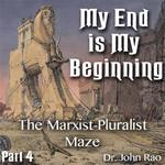 My End is My Beginning - Part 04 - The Marxist-Pluralist Maze