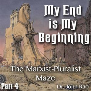 My End is My Beginning - Part 4 of 9 - The Marxist-Pluralist Maze