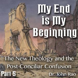 My End is My Beginning - Part 5 of 9 - The New Theology and the Post-Conciliar Confusion
