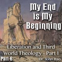 My End is My Beginning - Part 06- Liberation and Third World Theology - Part I