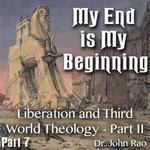 My End is My Beginning - Part 07- Liberation and Third World Theology - Part II