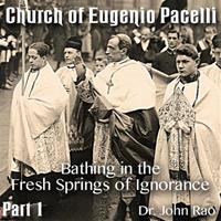 Church of Eugenio Pacelli - Part 01 - Bathing in the Fresh Springs of Ignorance