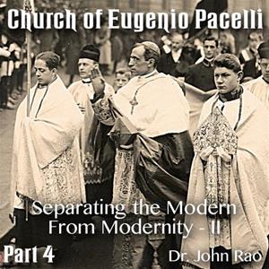 Church of Eugenio Pacelli - Part 04-Separating the Modern From Modernity - II