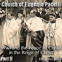 Church of Eugenio Pacelli - Part 05 -WWI and the Peace of Christ in the Reign of Christ