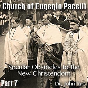 Church of Eugenio Pacelli - Part 07 -Secular Obstacles to the New Christendom