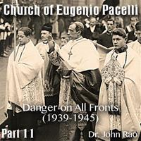 Church of Eugenio Pacelli - Part 11 -Danger on All Fronts (1939-1945)