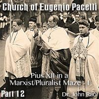 Church of Eugenio Pacelli - Part 12 -Pius XII in a Marxist/Pluralist Maze - I