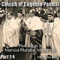 Church of Eugenio Pacelli - Part 14 -Pius XII in a Marxist/Pluralist Maze - III