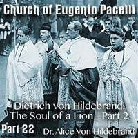 Church of Eugenio Pacelli - Part 22 - Dietrich von Hildebrand: The Soul of a Lion - Part 2 of 2