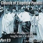 Church of Eugenio Pacelli - Part 23 - The Problem of Anglican Orders