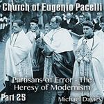 Church of Eugenio Pacelli - Part 25 - Partisans of Error - The Heresy of Modernism