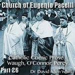 Church of Eugenio Pacelli - Part 26 - Catholic Comic Prose - Waugh, O'Connor, Percy
