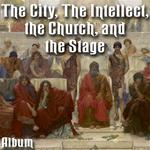 The City, The Intellect, the Church, and the Stage - Album