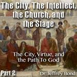The City, The Intellect, the Church, and the Stage - Part 02: The City, Virtue, and the Path To God