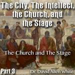 The City, The Intellect, the Church, and the Stage  - Part 03: The Church and The Stage