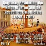 Regalism, Revolution, the Reign of Terror  Part 07 - Grace, Free Will, the Missions, Jansenism, Protestant Naturalism - Part 2 of 3