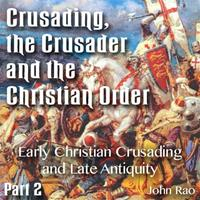 Crusading, the Crusader and the Christian Order - Part 02 - Early Christian Crusading and Late Antiquity