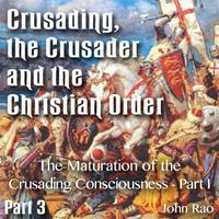 Crusading, the Crusader and the Christian Order - Part 03 - The Maturation of the Crusading Consciousness - Part I