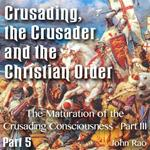 Crusading, the Crusader and the Christian Order - Part 05 - The Maturation of the Crusading Consciousness - Part III