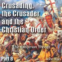Crusading, the Crusader and the Christian Order - Part 08 - The Ottoman Threat