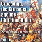 Crusading, the Crusader and the Christian Order - Part 10 - Developments in Modern Islam - Part II