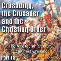 Crusading, the Crusader and the Christian Order - Part 13 - The Nineteenth Century Legitimist Crusade