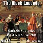 The Black Legends - Part 13 - Catholic Strategies for a Rhetorical Age