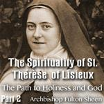 The Spirituality of St. Therese of Lisieux - Part 02- The Path to Holiness and God