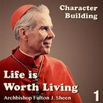Life Is Worth Living: Part 01 - Character Building