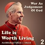 Life Is Worth Living: Part 02 - War as Judgement of God