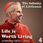 Life Is Worth Living: Part 04 - The Infinity of Littleness