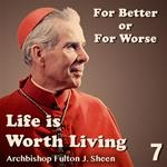 Life Is Worth Living: Part 07 - For Better Or For Worse