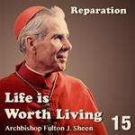 Life Is Worth Living: Part 15 - Reparation