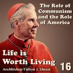 Life Is Worth Living: Part 16 - The Role of Communism and the Role of America
