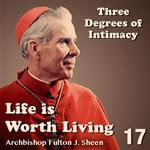 Life Is Worth Living: Part 17 - Three Degrees of Intimacy