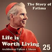 Life Is Worth Living: Part 25 - The Story of Fatima